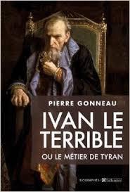 Pierre GONNEAU: Ivan le Terrible, ou le métier de tyran