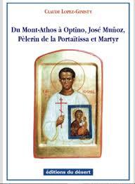 Claude Lopez-Ginisty: Du Mont-Athos à Optino, José Muñoz, Pèlerin de la Portaïtissa et Martyr