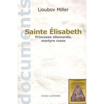 Sainte Elisabeth : Princesse allemande, martyre russe