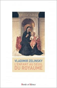 """Père Vladimir Zelinsky """"L'ENFANT AU SEUIL DU ROYAUME"""""""