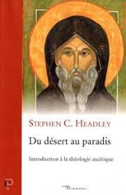 Stephen C. Headley, « Du désert au paradis. Introduction à la théologie ascétique »