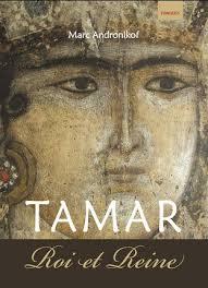 Marc Andronikof: Un roman historique inspiré par la vie de Tamar, reine de Géorgie au XIIe siècle