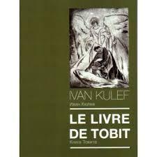 "IVAN KULEF  ""Le livre de Tobit"""