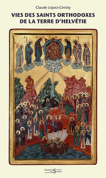 Claude LOPEZ-GINISTY: Vie des saints orthodoxes de la terre d'Helvétie