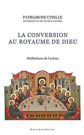 """Parution du livre du patriarche Cyrille de Moscou et de toute la Russie, """"La conversion au Royaume de Dieu. Méditations de Carême"""""""