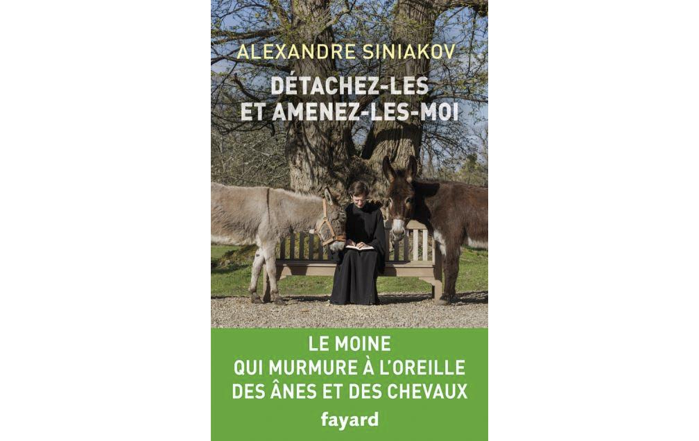 """Parution chez Fayard d'un nouveau livre du P. Alexandre Siniakov: """"Détachez-les et amenez-les-moi"""""""