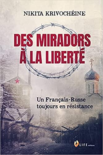 """Annonce: parution du livre de Nikita Krivochéine """" Des miradors à la liberté : Un Français-Russe toujours en résistance """""""